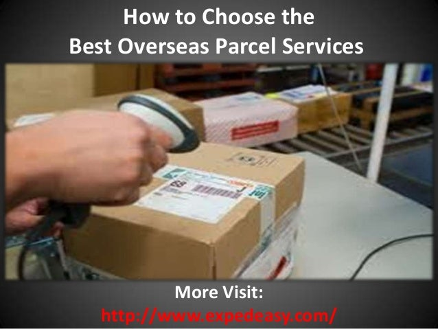How to Choose the Best Overseas Parcel Services  More Visit: http://www.expedeasy.com/