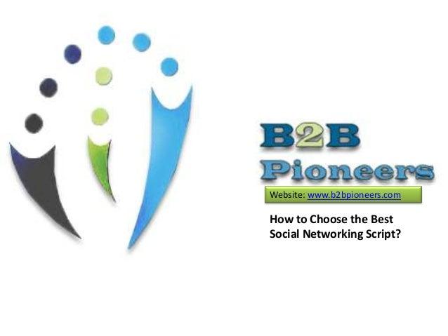 Website: www.b2bpioneers.com  How to Choose the Best Social Networking Script?