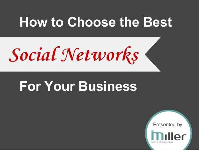 How to Choose the Best For Your Business Presented by Social Networks