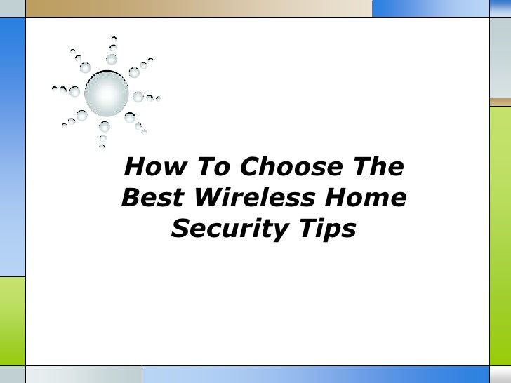 How To Choose TheBest Wireless Home   Security Tips
