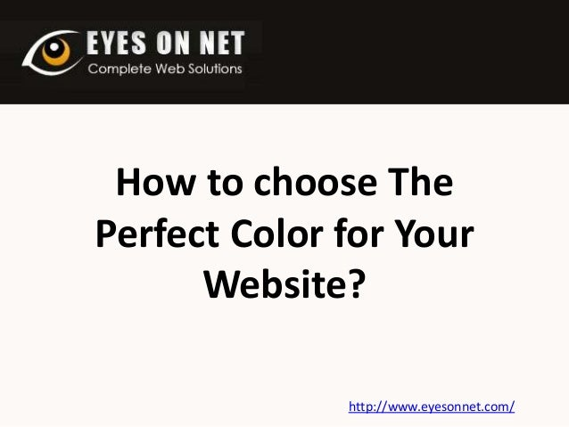 How to choose The Perfect Color for Your Website? http://www.eyesonnet.com/