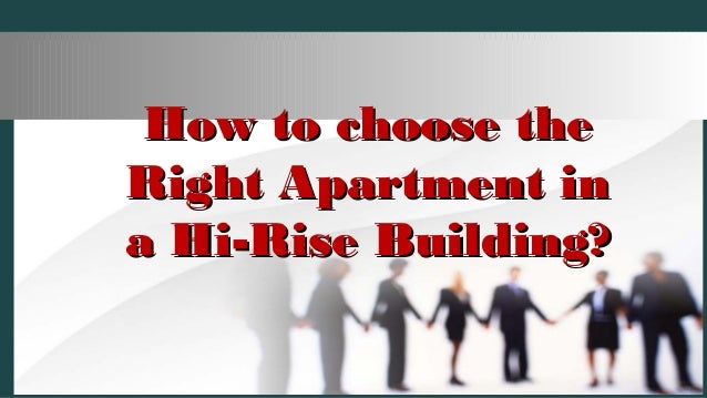 How to choose theHow to choose the Right Apartment inRight Apartment in a Hi-Rise Building?a Hi-Rise Building?