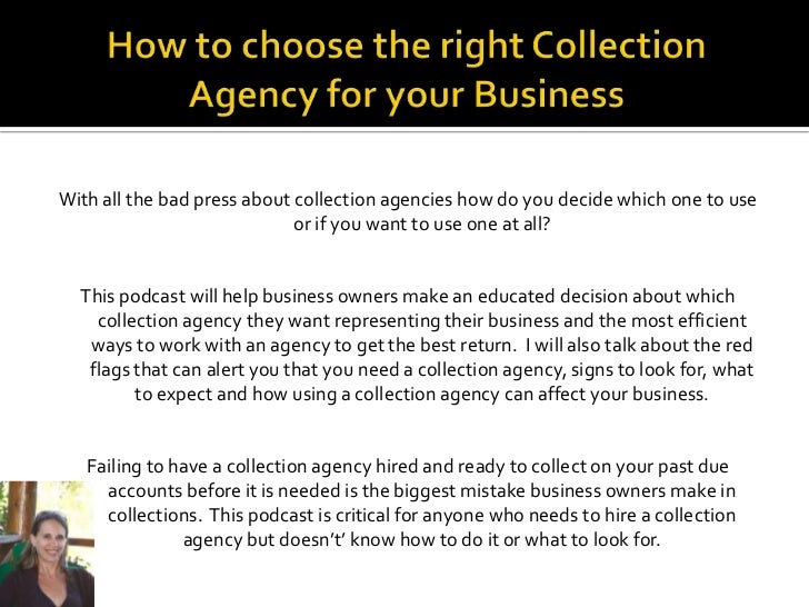With all the bad press about collection agencies how do you decide which one to use                             or if you ...