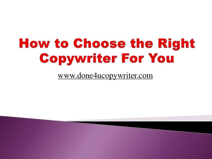 How to Choose the Right Copywriter For You<br />www.done4ucopywriter.com<br />
