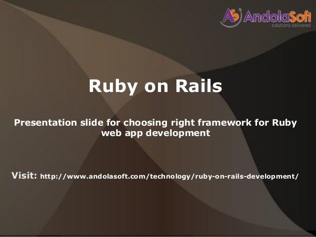 Ruby on RailsPresentation slide for choosing right framework for Rubyweb app developmentVisit: http://www.andolasoft.com/t...