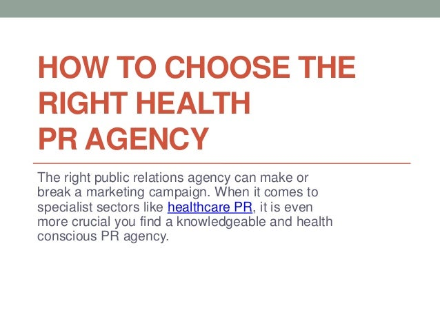HOW TO CHOOSE THERIGHT HEALTHPR AGENCYThe right public relations agency can make orbreak a marketing campaign. When it com...