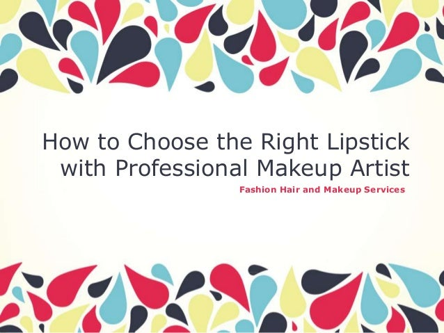 How to Choose the Right Lipstick with Professional Makeup Artist Fashion Hair and Makeup Services