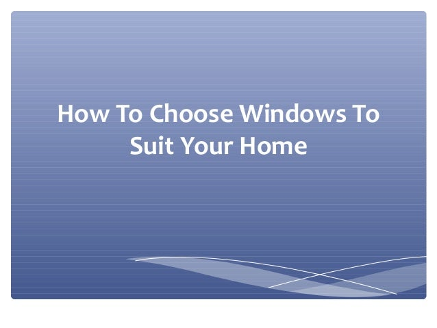 How To Choose Windows ToSuit Your Home