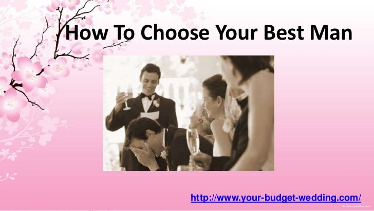How To Choose Your Best Man<br />http://www.your-budget-wedding.com/<br />