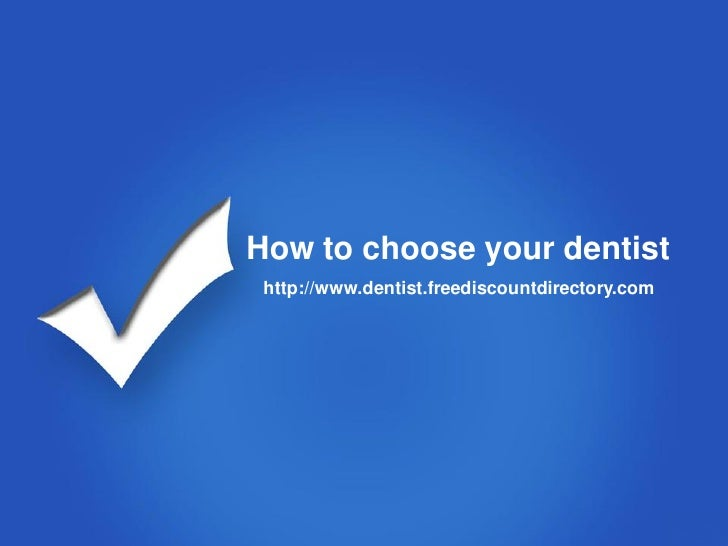 How to choose your dentist http://www.dentist.freediscountdirectory.com