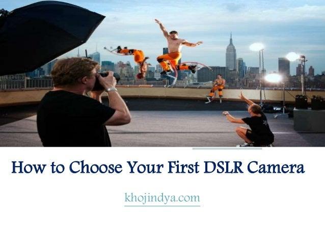 How to Choose Your First DSLR Camera khojindya.com