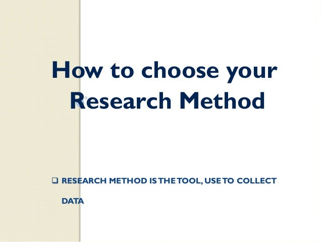 choosing a research methodology Definition of research methodology: the process used to collect information and data for the purpose of making business decisions the methodology may include publication research, interviews, surveys and other research techniques, and.