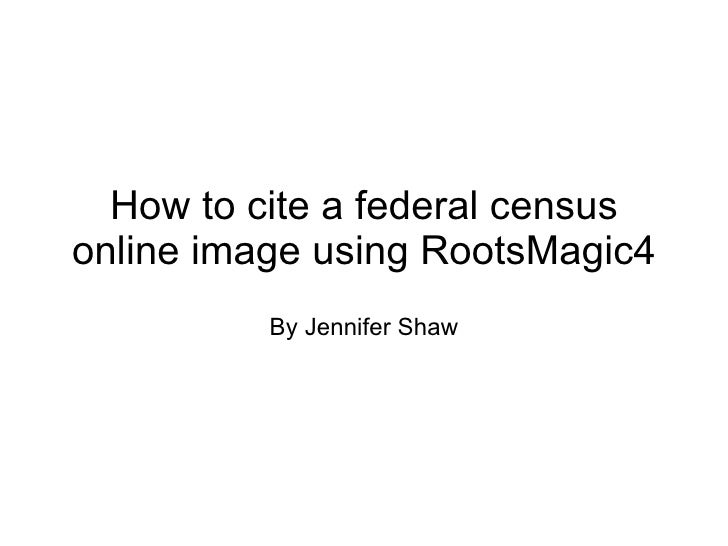 How to cite a federal census online image using RootsMagic4 By Jennifer Shaw