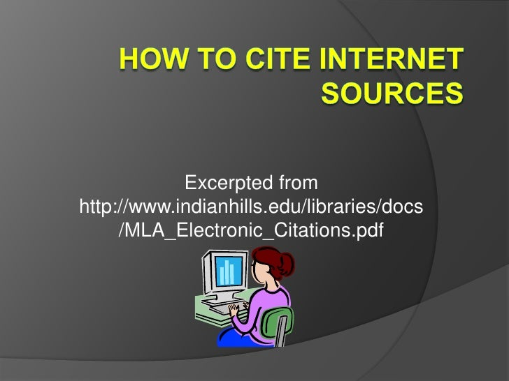 How to Cite Internet Sources<br />Excerpted from http://www.indianhills.edu/libraries/docs/MLA_Electronic_Citations.pdf<br />