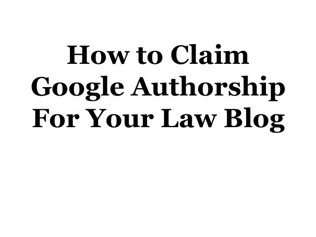 How to Claim Google Authorship For Your Law Blog