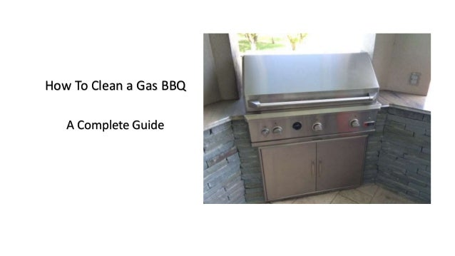 How To Clean a Gas BBQ A Complete Guide