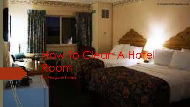 How To Clean A Hotel Room By: Margaret Hollers ...