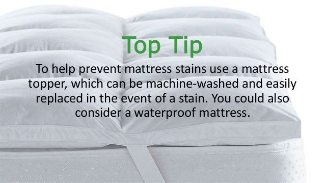 removing common stains 8 top tip to help prevent mattress stains use a mattress topper which can