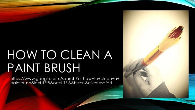 HOW TO CLEAN A PAINT BRUSH https://www.google.com/search?q=how+to+clean+a+ paintbrush&ie=UTF-8&oe=UTF-8&hl=en&client=safari
