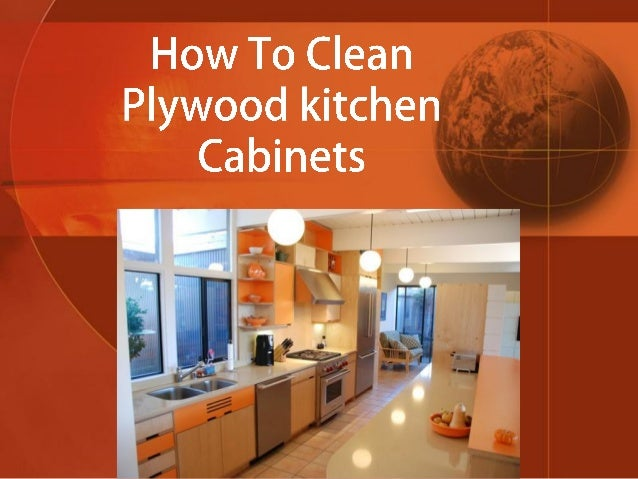 plywood kitchen cabinets are among kitchen building materials that provides a custom look and lends     how to clean plywood kitchen cabinets  rh   slideshare net