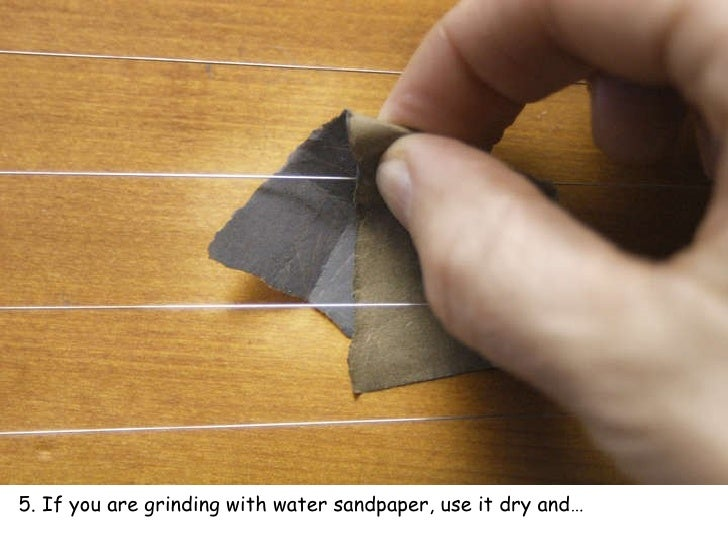 If You Are Grinding With Water Sandpaper Use It Dry And