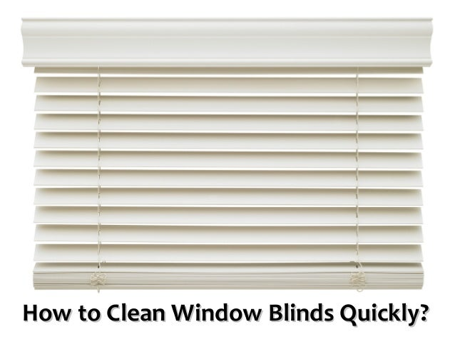 how to clean window blinds quickly