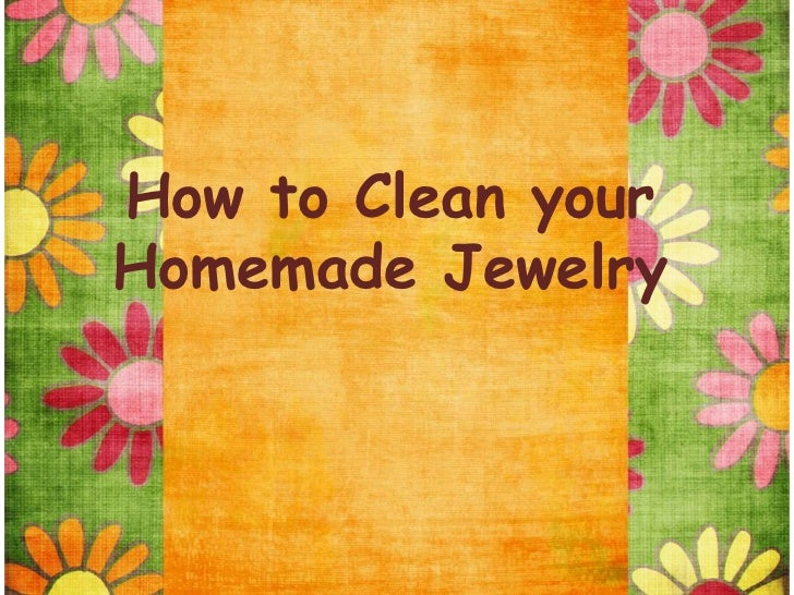 How to Clean yourHomemade Jewelry