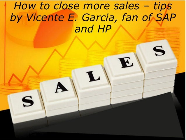 How to close more sales – tips by Vicente E. Garcia, fan of SAP and HP