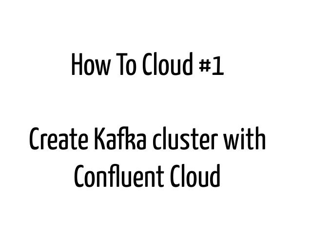 How To Cloud #1 Create Kafka cluster with Confluent Cloud