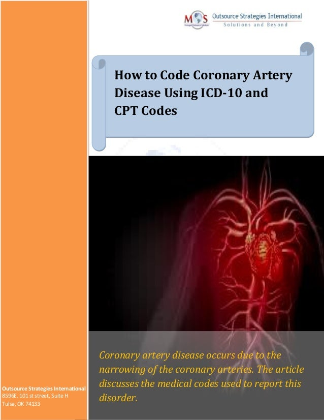 How to Code Coronary Artery Disease Using ICD-10 and CPT Codes Coronary artery disease occurs due to the narrowing of the ...