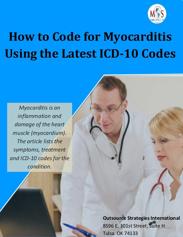 How to Code for Myocarditis Using the Latest ICD-10 Codes Myocarditis is an inflammation and damage of the heart muscle (m...