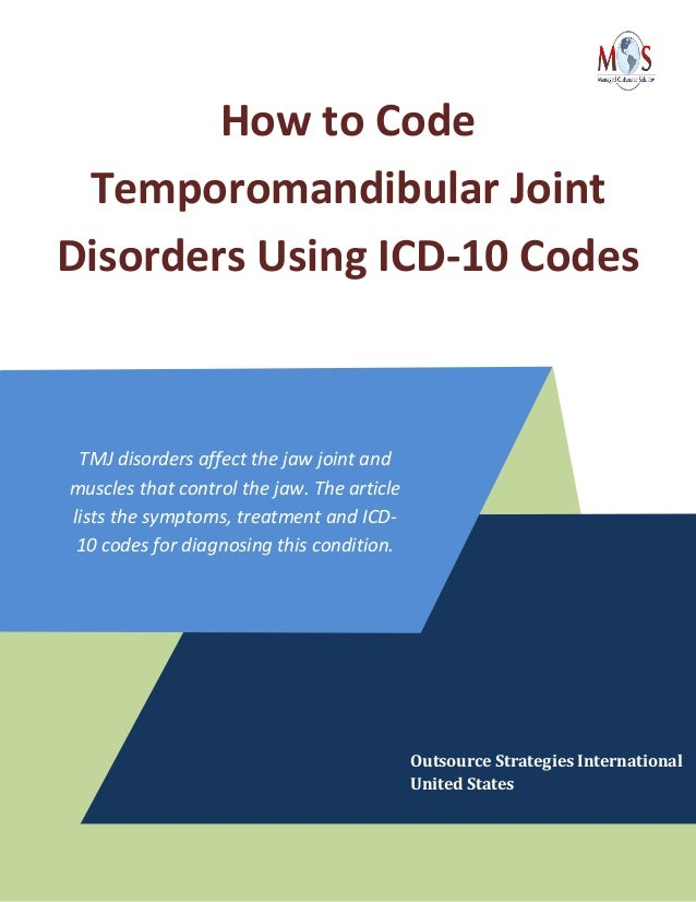 How to Code Temporomandibular Joint Disorders Using ICD-10 Codes TMJ disorders affect the jaw joint and muscles that contr...