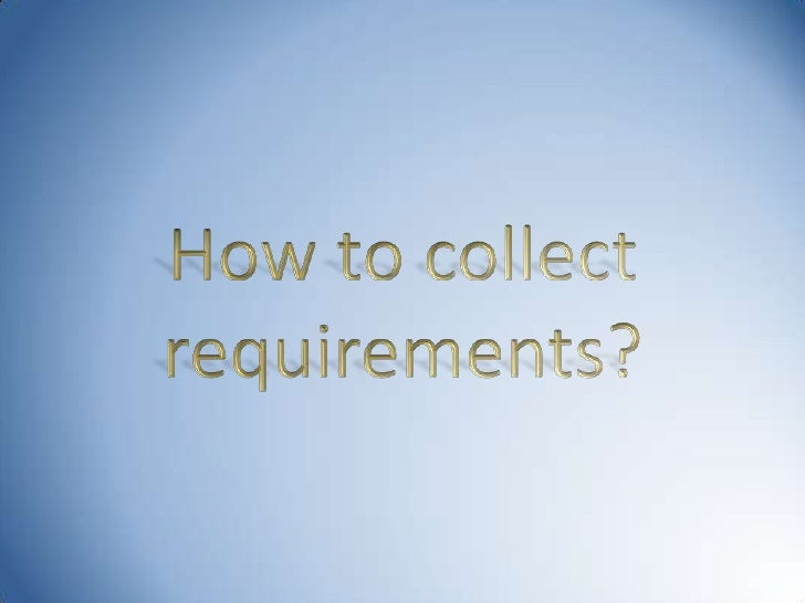 How to collect requirements?<br />