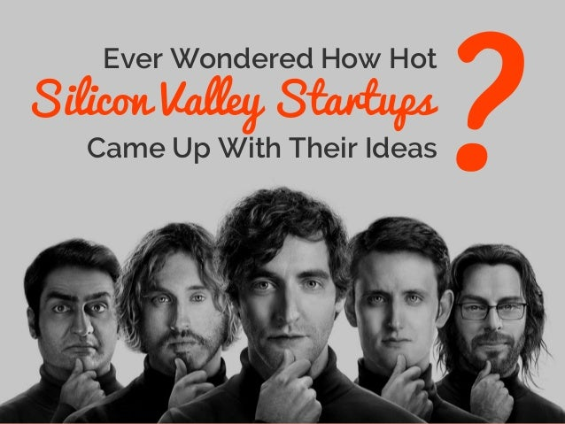 Ever Wondered How Hot Silicon Valley Startups Came Up With Their Ideas