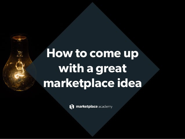 How to come up with a great marketplace idea