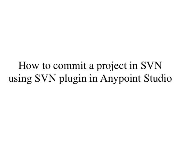 How to commit a project in SVN using SVN plugin in Anypoint Studio