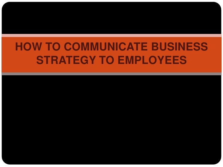 HOW TO COMMUNICATE BUSINESS STRATEGY TO EMPLOYEES<br />