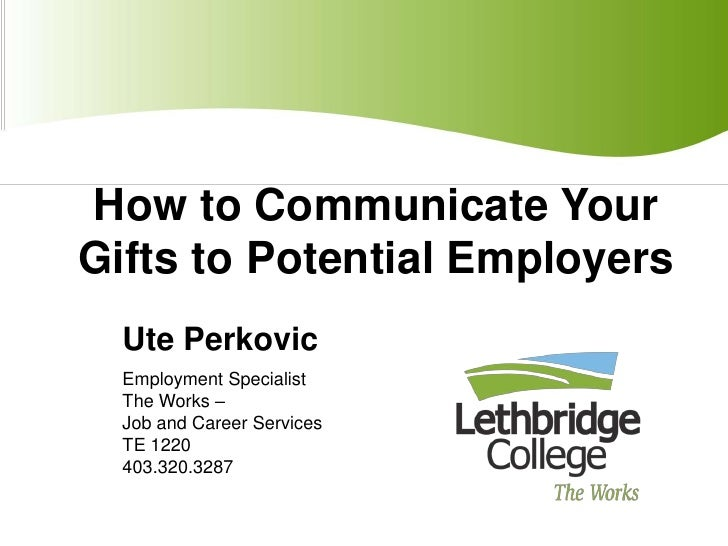 How to Communicate Your Gifts to Potential Employers<br />Ute Perkovic<br />Employment Specialist<br />The Works –  <br />...