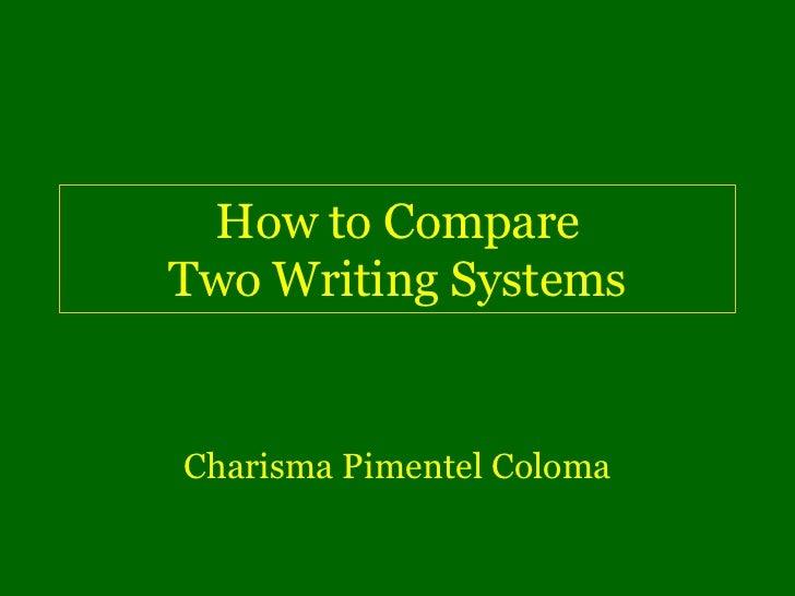 How to CompareTwo Writing SystemsCharisma Pimentel Coloma