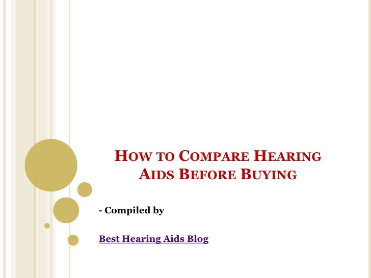 HOW TO COMPARE HEARING     AIDS BEFORE BUYING- Compiled byBest Hearing Aids Blog