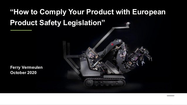"""""""How to Comply Your Product with European Product Safety Legislation"""" Ferry Vermeulen October 2020"""