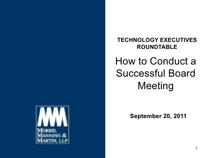 TECHNOLOGY EXECUTIVES     ROUNDTABLEHow to Conduct aSuccessful Board    Meeting   September 20, 2011                      ...