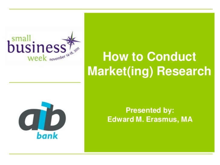 How to ConductMarket(ing) Research       Presented by:   Edward M. Erasmus, MA