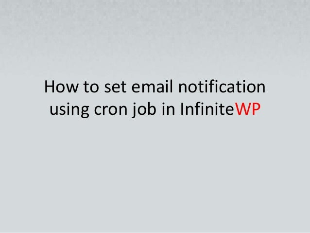 How to set email notification using cron job in InfiniteWP