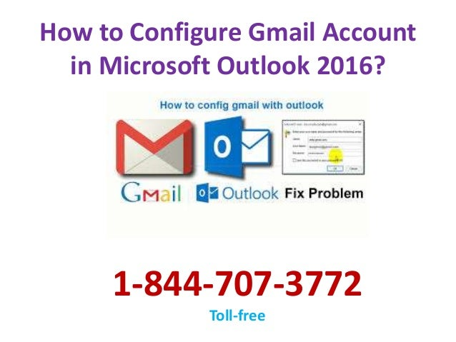 How to Configure Gmail Account in Microsoft Outlook 2016? 1-844-707-3772 Toll-free