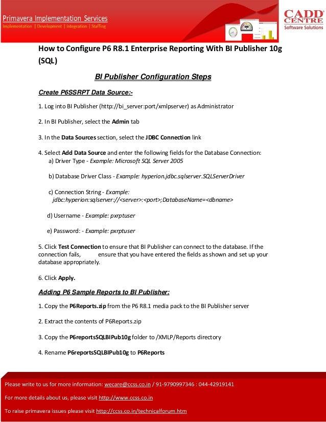 How to Configure P6 R8.1 Enterprise Reporting With BI Publisher 10g (SQL) BI Publisher Configuration Steps Create P6SSRPT ...