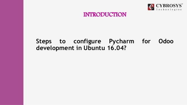 How to configure pycharm for odoo development in ubuntu 16 04