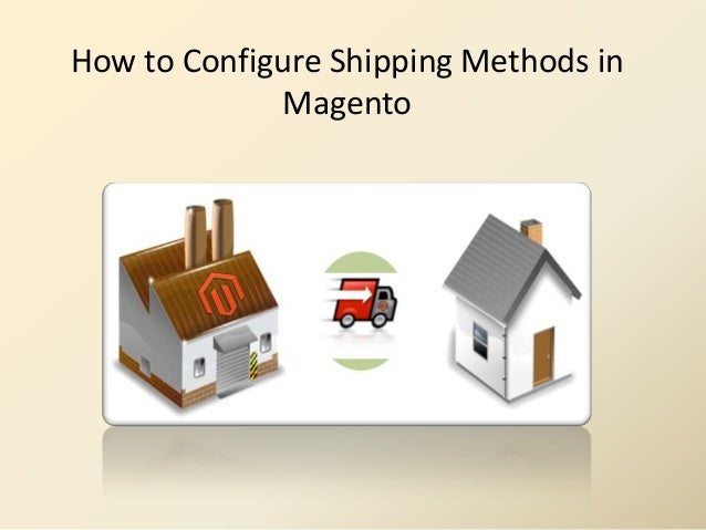 How to Configure Shipping Methods inMagento