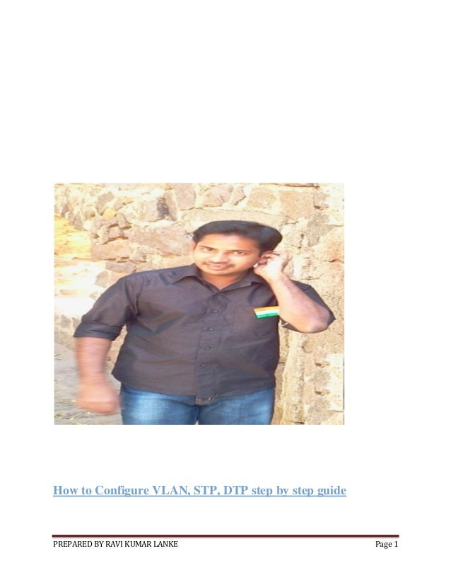 PREPARED BY RAVI KUMAR LANKE Page 1 How to Configure VLAN, STP, DTP step by step guide