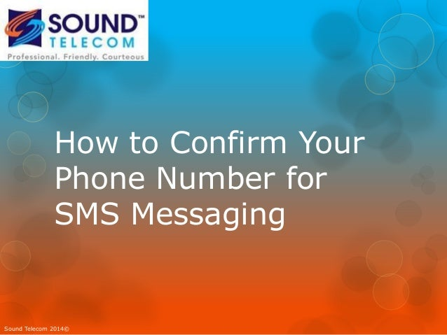 How to Confirm Your Phone Number for SMS Messaging Sound Telecom 2014©